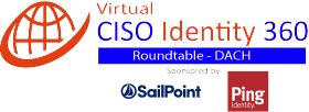 Virtual Roundtable: CISO-Identity & Trust 360 – DACH. Sponsored by: SailPoint and Ping Identity
