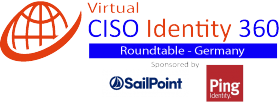 Virtual Roundtable: CISO-Identity & Trust 360 – Germany – Sponsored by: SailPoint and Ping Identity