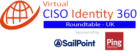 Virtual Roundtable: CISO-Identity & Trust 360 – UK – Sponsored by: SailPoint and Ping Identity
