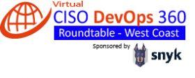 Virtual Roundtable: CISO-DevOps 360 – West Coast U.S. – Sponsored by Snyk