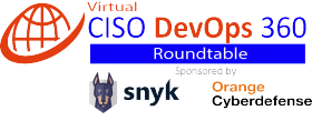 CISO 360 Roundtable – Secure development during digital transformation. Sponsored by Snyk and Orange Cyberdefense